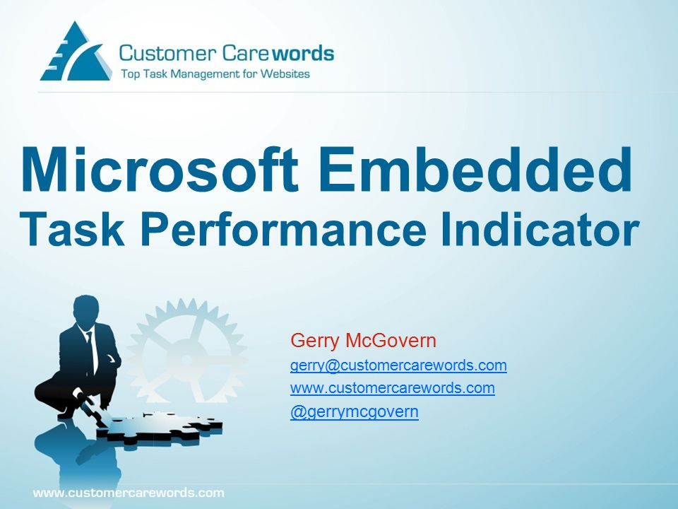 Microsoft Embedded Task Performance Indicator Gerry McGovern gerry@customercarewords.com www.customercarewords.com @gerrymcgovern