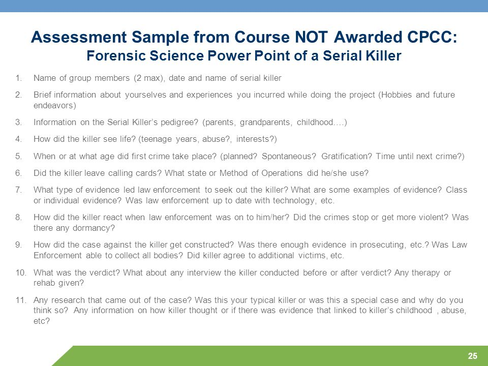 Assessment Sample from Course NOT Awarded CPCC: Forensic Science Power Point of a Serial Killer 1.Name of group members (2 max), date and name of seri