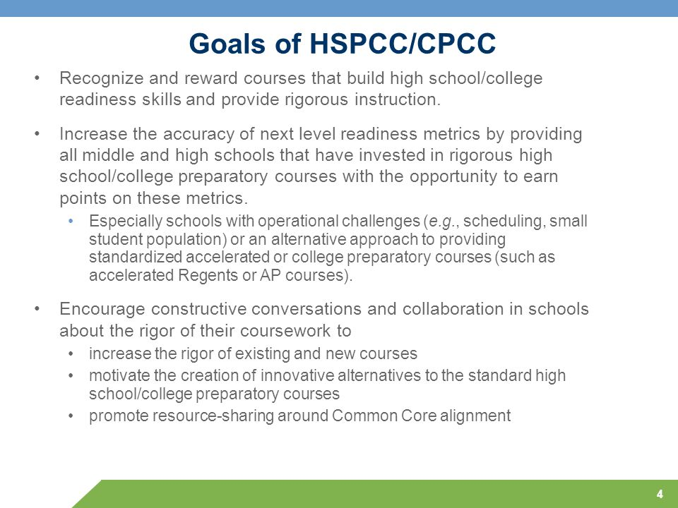 Goals of HSPCC/CPCC Recognize and reward courses that build high school/college readiness skills and provide rigorous instruction. Increase the accura
