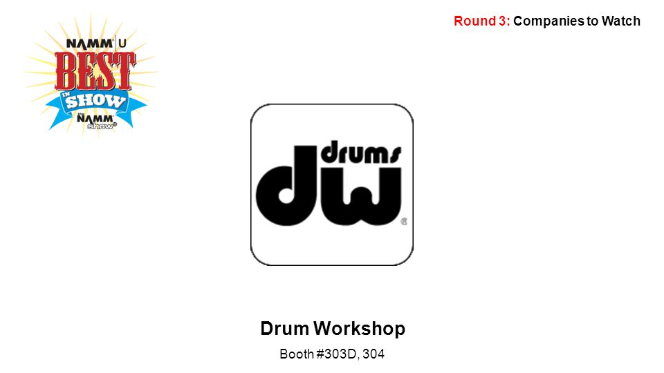 Round 3: Companies to Watch Drum Workshop Booth #303D, 304