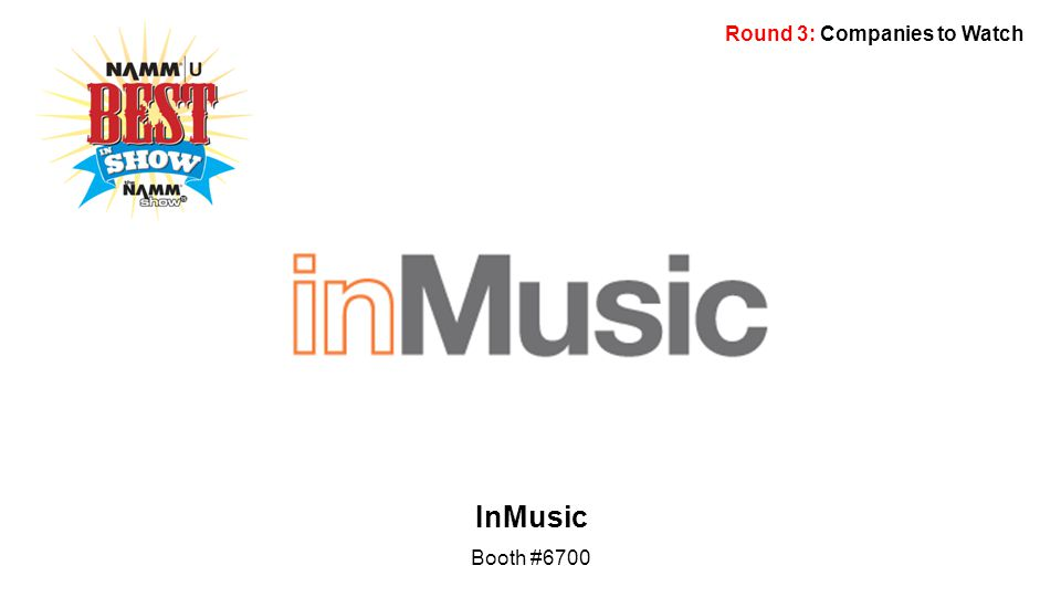 Round 3: Companies to Watch InMusic Booth #6700