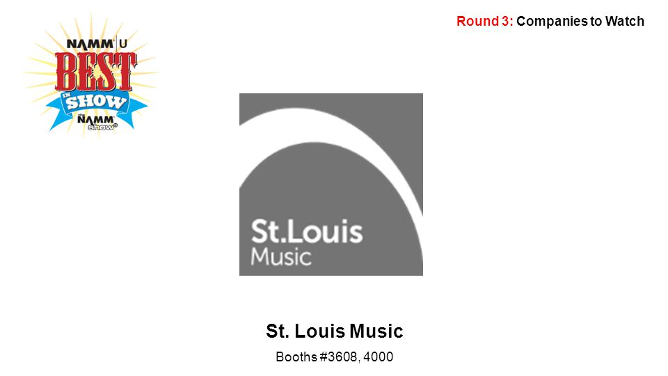 Round 3: Companies to Watch St. Louis Music Booths #3608, 4000