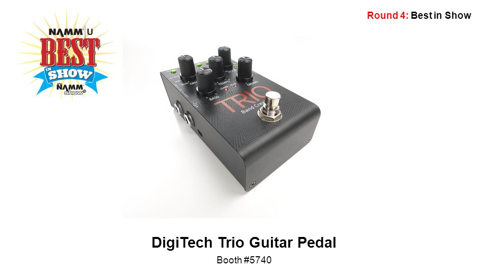 Round 4: Best in Show DigiTech Trio Guitar Pedal Booth #5740