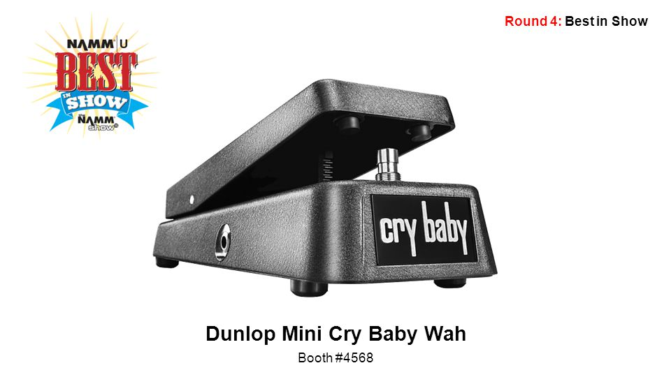 Round 4: Best in Show Dunlop Mini Cry Baby Wah Booth #4568