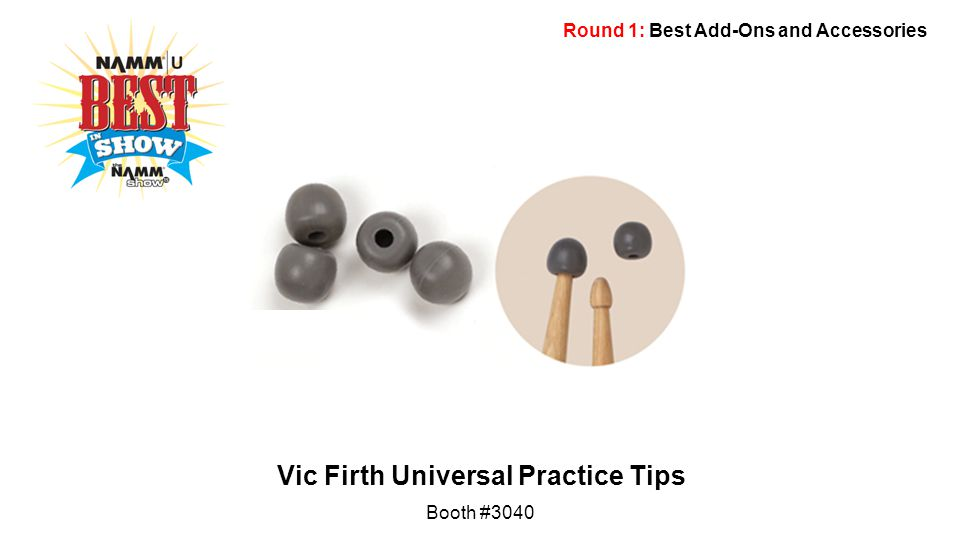 Round 1: Best Add-Ons and Accessories Vic Firth Universal Practice Tips Booth #3040