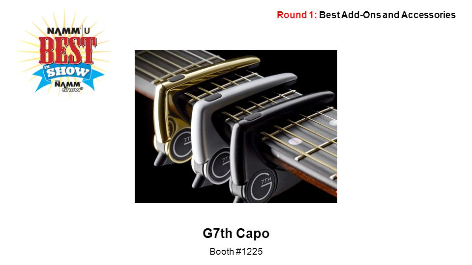 Round 1: Best Add-Ons and Accessories G7th Capo Booth #1225