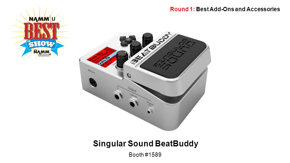 Round 1: Best Add-Ons and Accessories Singular Sound BeatBuddy Booth #1589