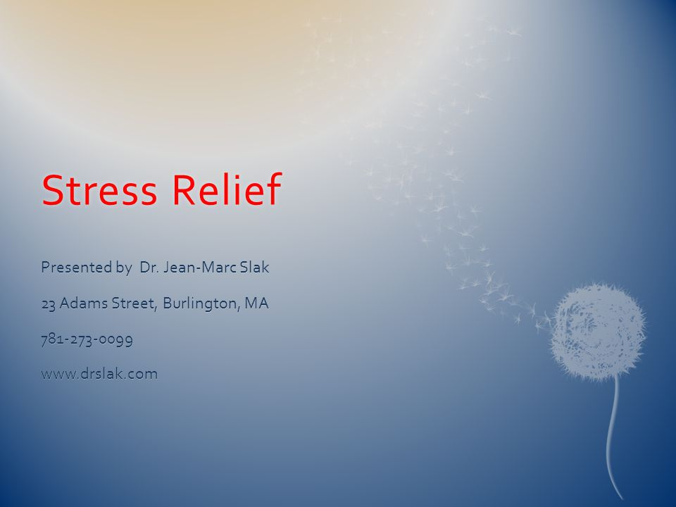 Stress ReliefStress Relief Presented by Dr.