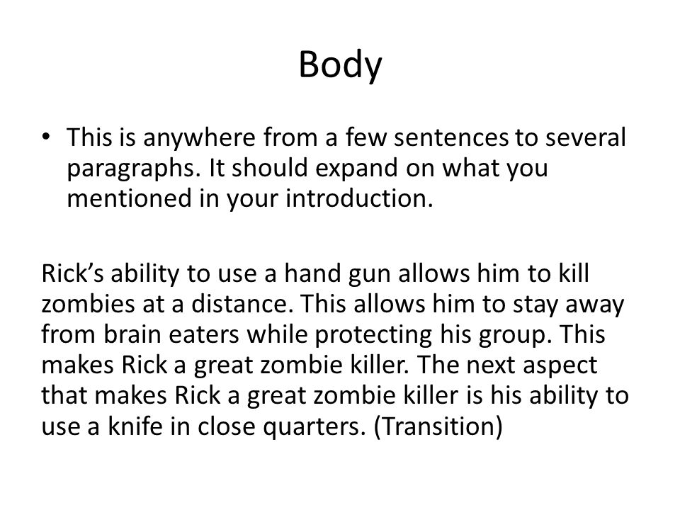 Body This is anywhere from a few sentences to several paragraphs. It should expand on what you mentioned in your introduction. Rick's ability to use a