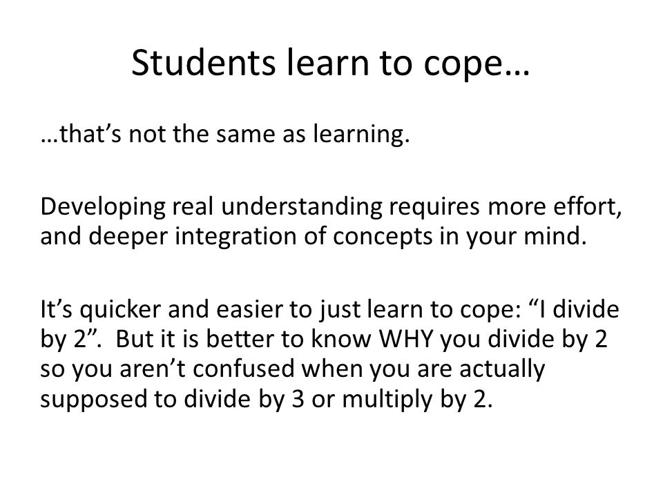 Students learn to cope… …that's not the same as learning.