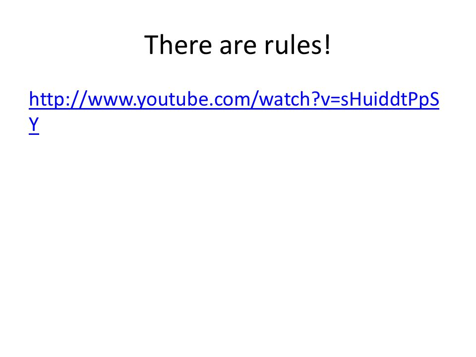 There are rules! http://www.youtube.com/watch v=sHuiddtPpS Y