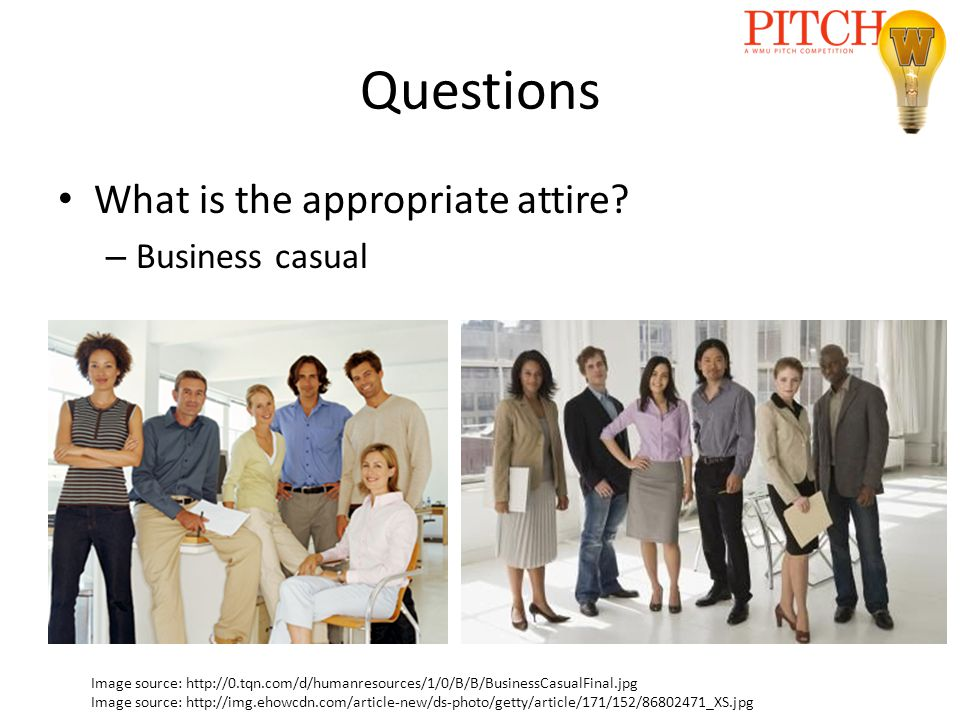Questions What is the appropriate attire? – Business casual Image source: http://0.tqn.com/d/humanresources/1/0/B/B/BusinessCasualFinal.jpg Image sour