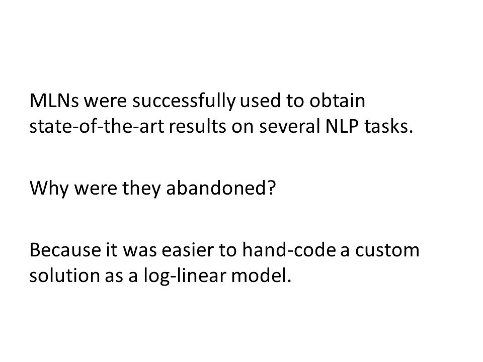 MLNs were successfully used to obtain state-of-the-art results on several NLP tasks.