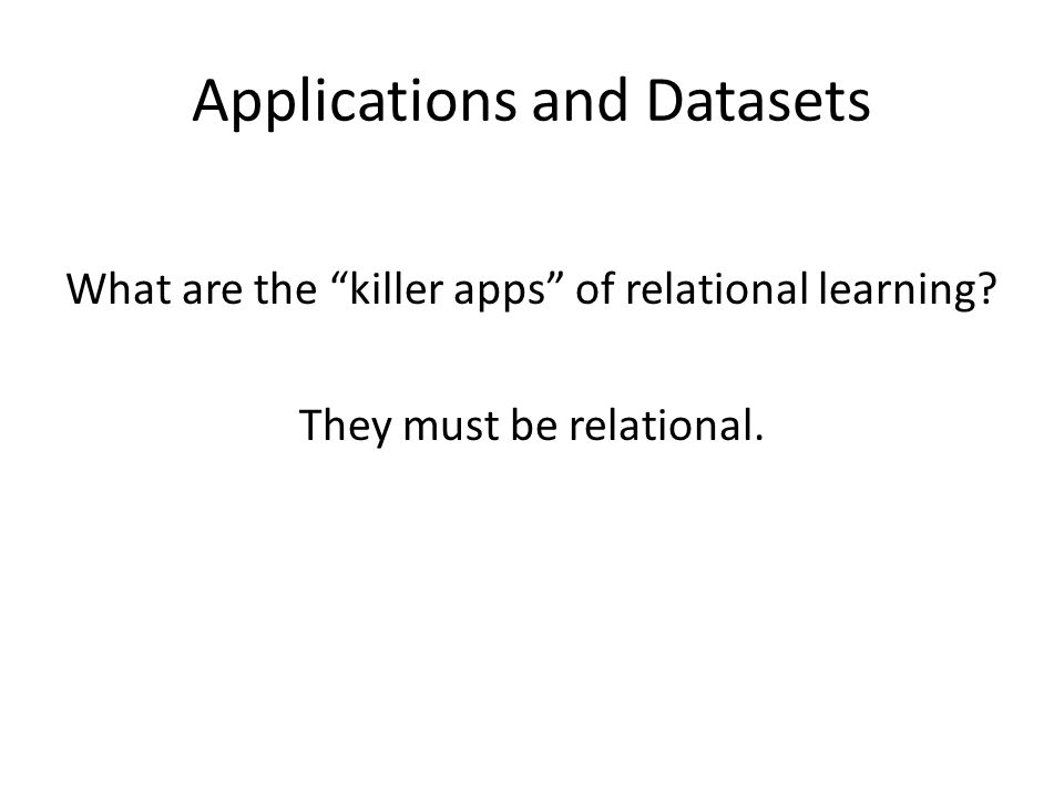 Applications and Datasets What are the killer apps of relational learning.