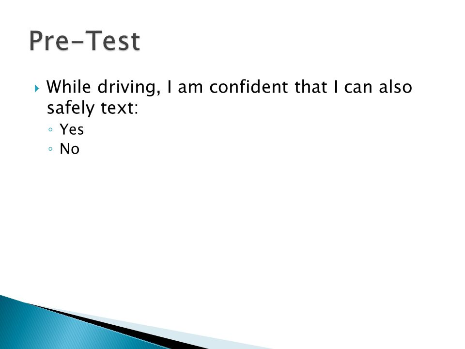  While driving, I am confident that I can also safely text: ◦ Yes ◦ No