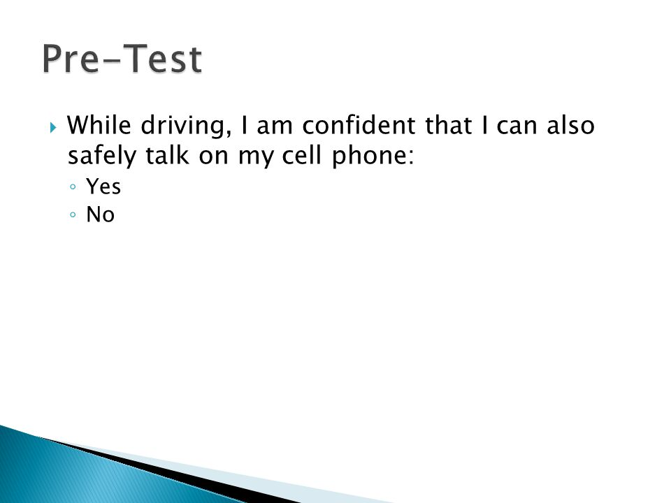  While driving, I am confident that I can also safely talk on my cell phone: ◦ Yes ◦ No