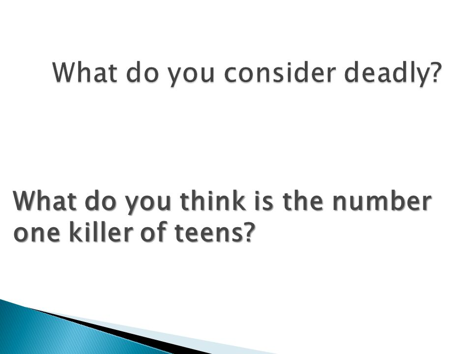 What do you think is the number one killer of teens