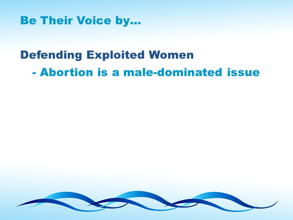 Be Their Voice by… Defending Exploited Women - Abortion is a male-dominated issue