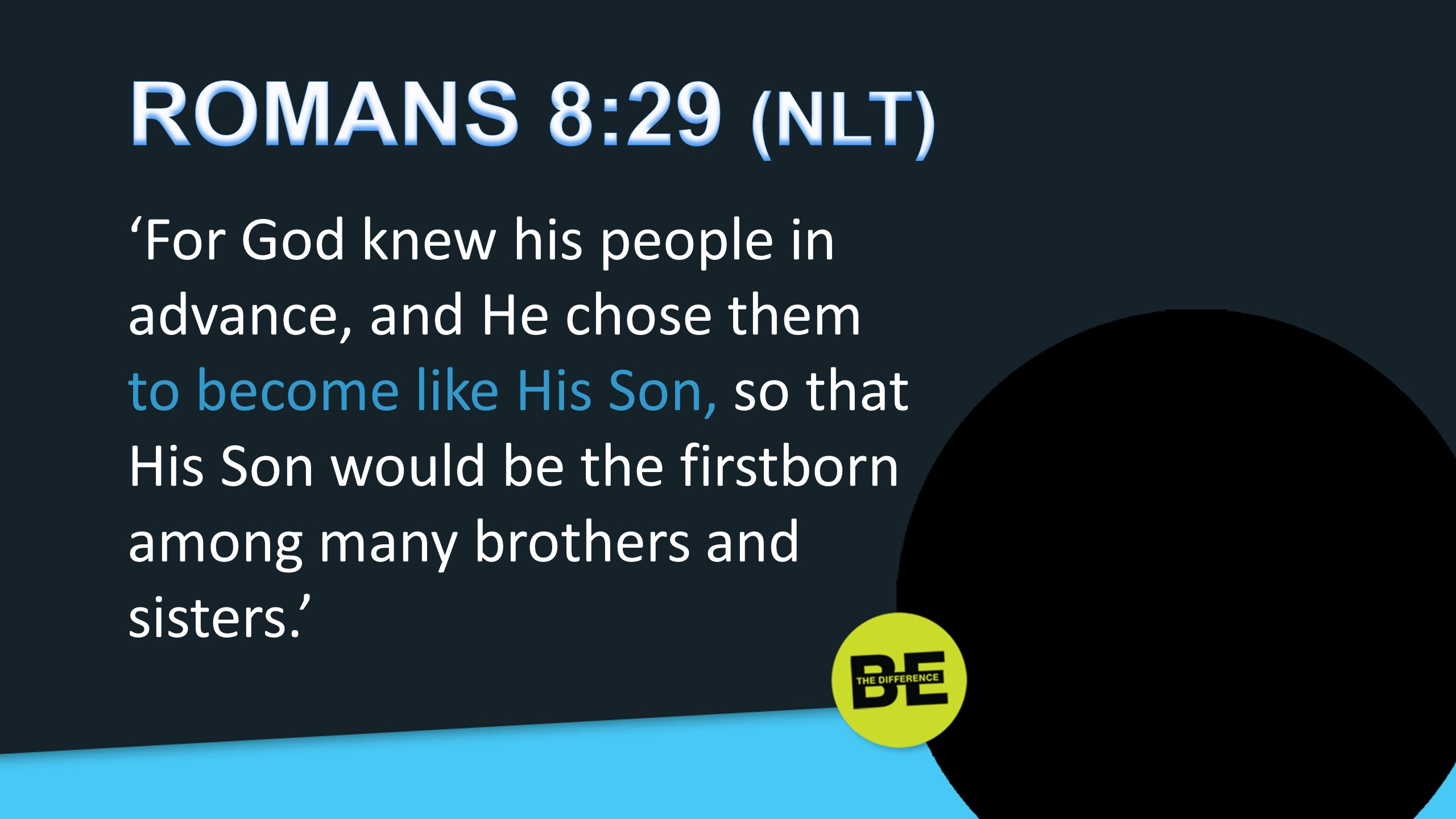 'For God knew his people in advance, and He chose them to become like His Son, so that His Son would be the firstborn among many brothers and sisters.