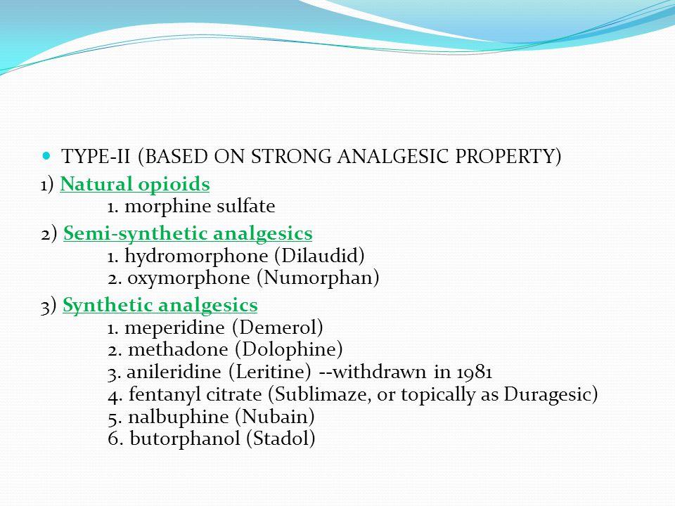  TYPE-III (BASED ON OPIOID LIKE PROPERTY) 1) Opioid/Narcotic/Morphine-like Analgesic: i) Phenathrene derivative: Morphine, Codeine ii) Benzoisoquinoline derivative: Papaverine 2) Non-opioid/Non-narcotic/Aspirin-like/Antipyretic- Antiinflammatory: Aspirin 3) ONLY ANTIPYRETIC NO ANTIINFLAMMATORY: Acetaminophen