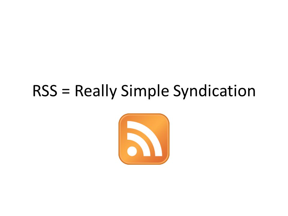 RSS = Really Simple Syndication