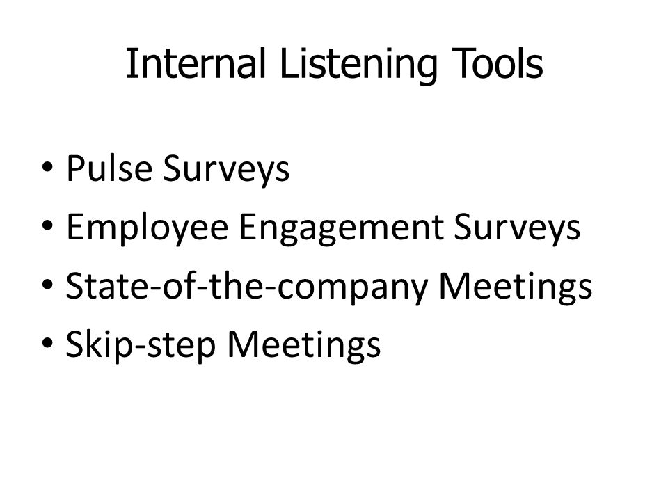 Internal Listening Tools Pulse Surveys Employee Engagement Surveys State-of-the-company Meetings Skip-step Meetings