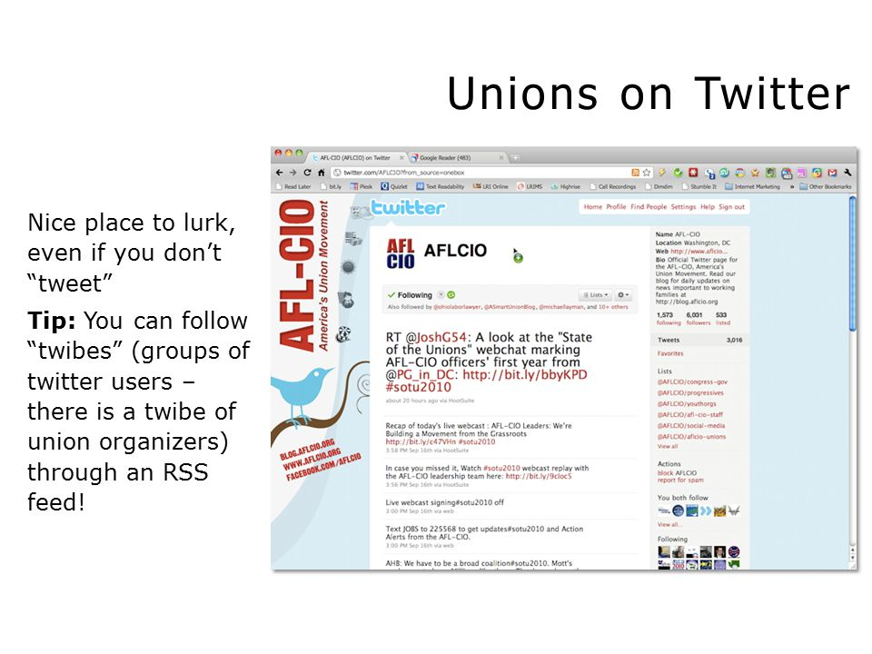 Unions on Twitter Nice place to lurk, even if you don't tweet Tip: You can follow twibes (groups of twitter users – there is a twibe of union organizers) through an RSS feed!