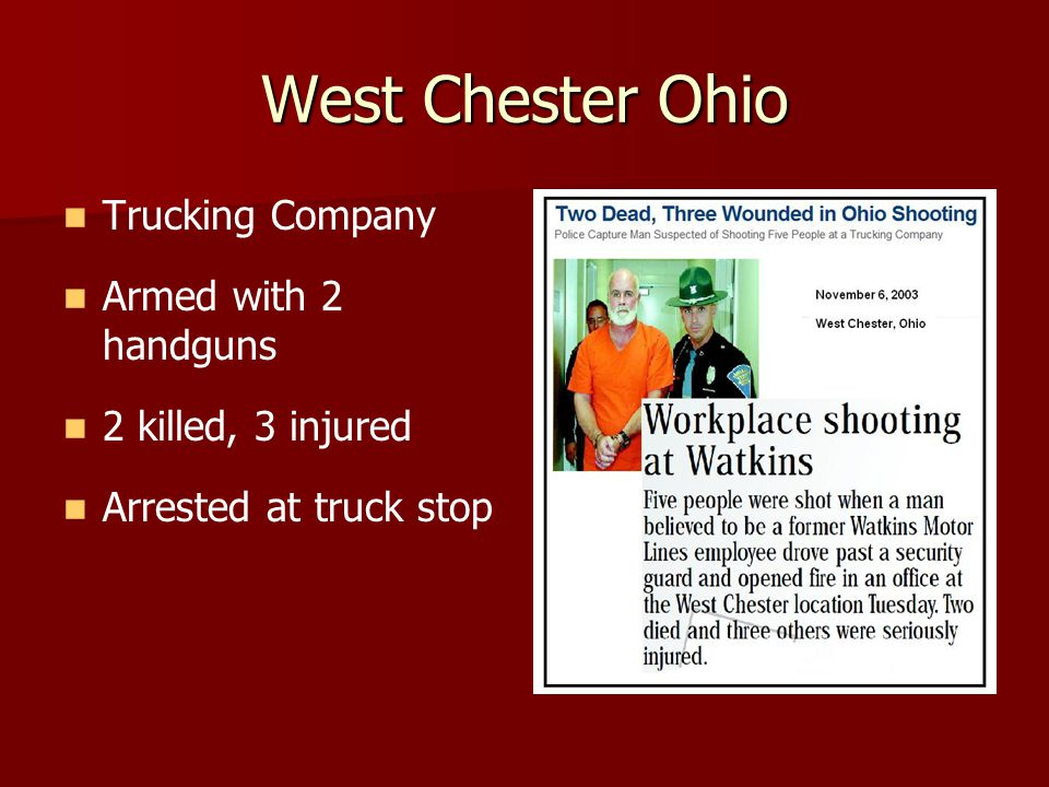 West Chester Ohio Trucking Company Armed with 2 handguns 2 killed, 3 injured Arrested at truck stop
