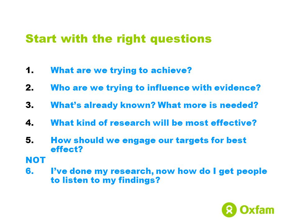 Start with the right questions 1.What are we trying to achieve.
