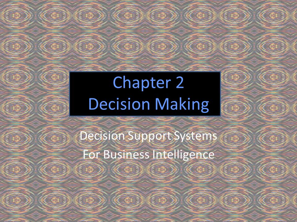 Sauter, V.L., Decision Support Systems for Business Intelligence, John Wiley, 2010 Figure 2.1: Nature of Decision Making