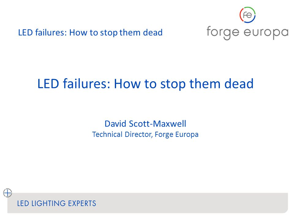LED failures: How to stop them dead What's in a 'Whole system'? LED PCB Heatsink Driver/PSU
