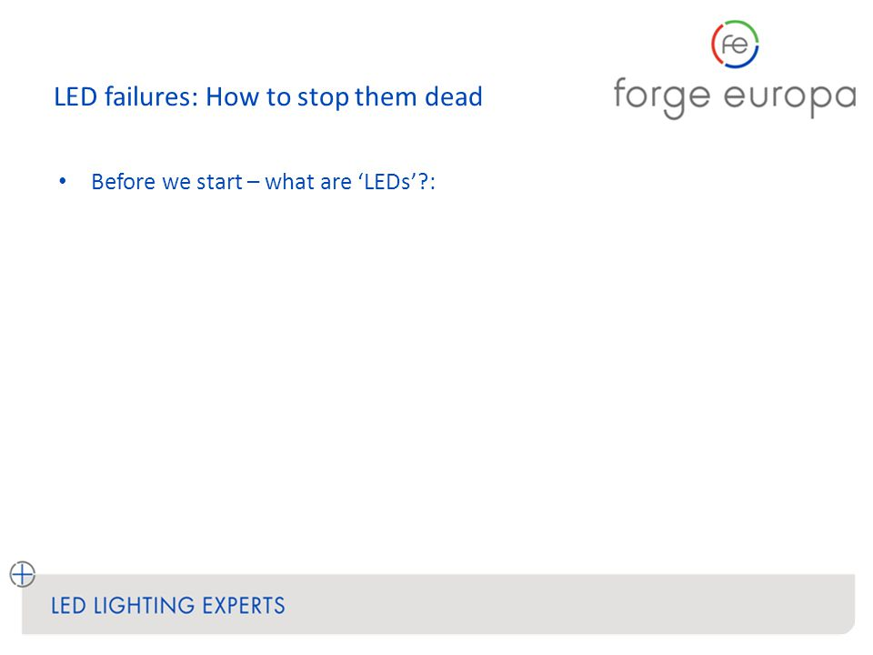 LED failures: How to stop them dead Before we start – what are 'LEDs' :