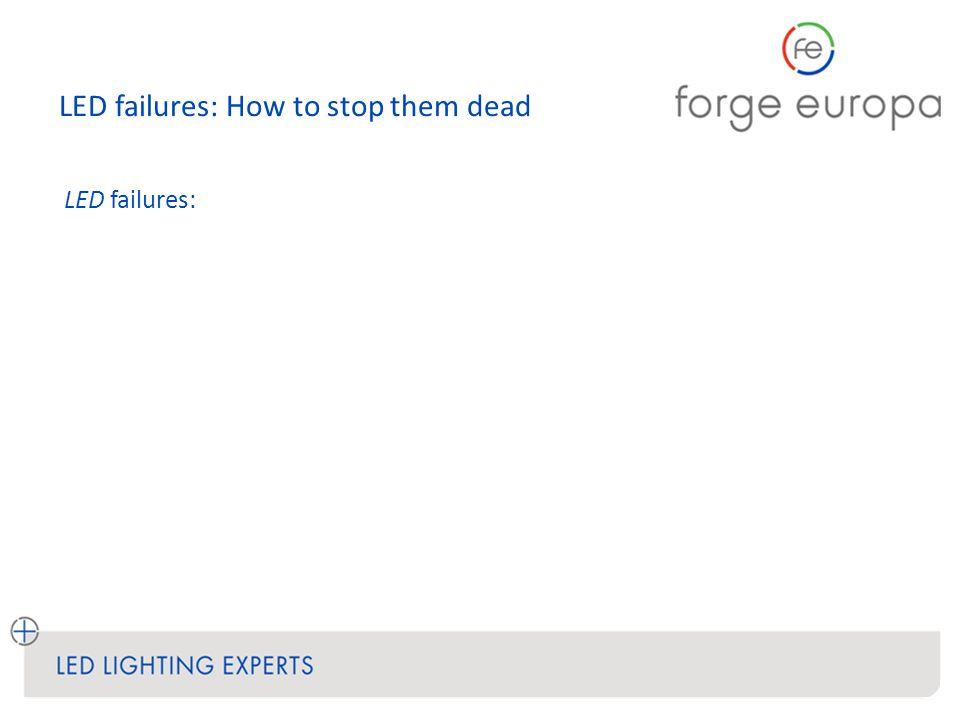 LED failures: How to stop them dead LED failures: