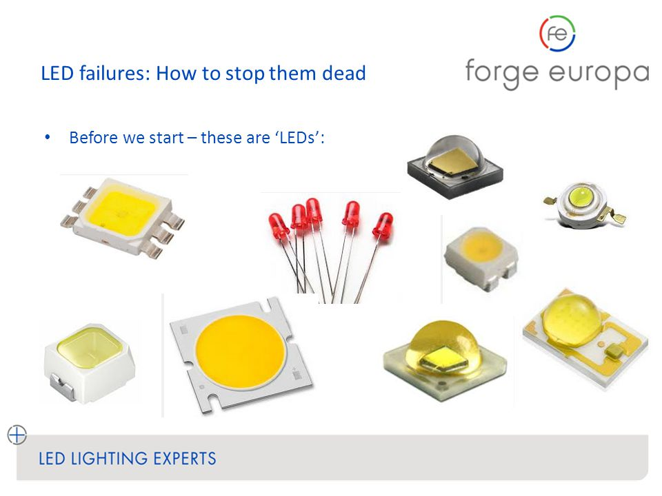 LED failures: How to stop them dead Conclusion: Don't worry too much – LED lighting can be extremely reliable.
