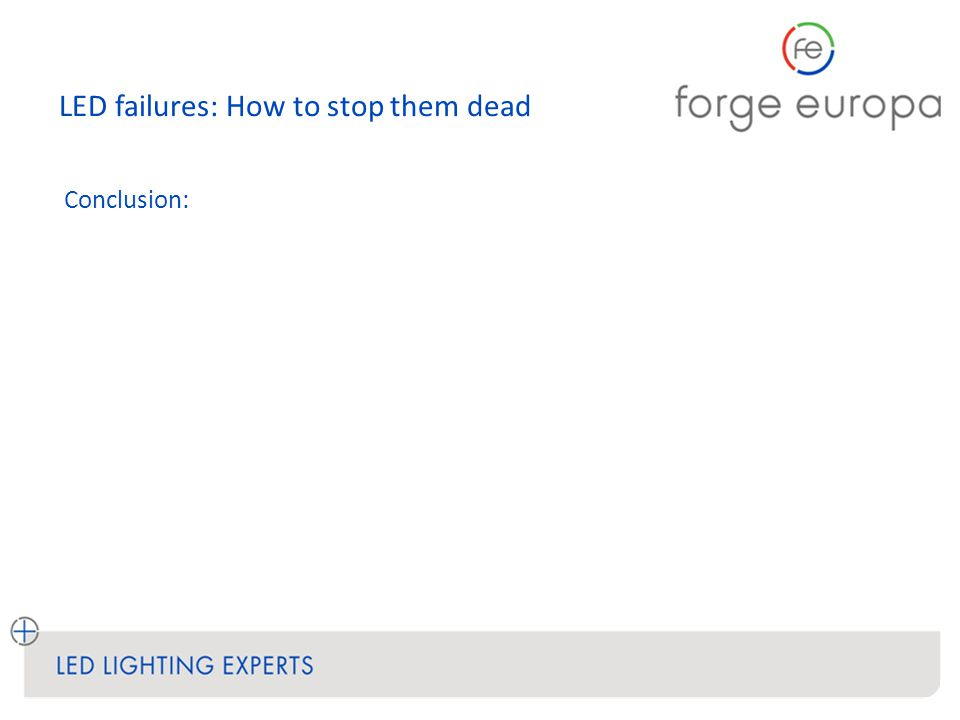 LED failures: How to stop them dead Conclusion: