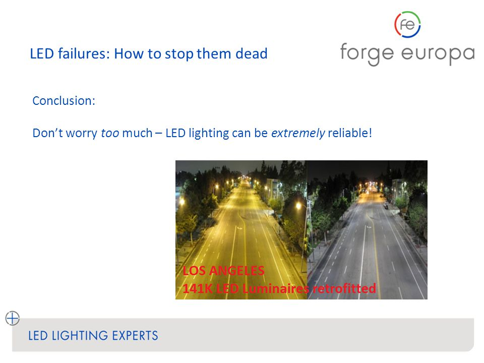 LED failures: How to stop them dead Conclusion: Don't worry too much – LED lighting can be extremely reliable!