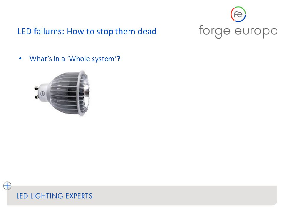LED failures: How to stop them dead What's in a 'Whole system'?