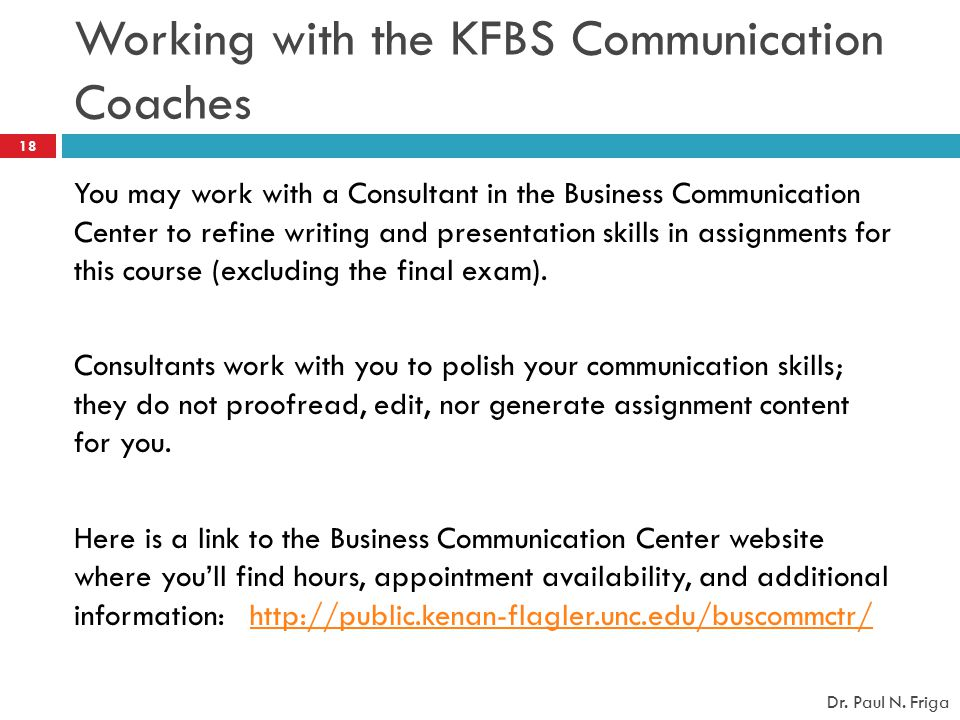 Working with the KFBS Communication Coaches You may work with a Consultant in the Business Communication Center to refine writing and presentation ski