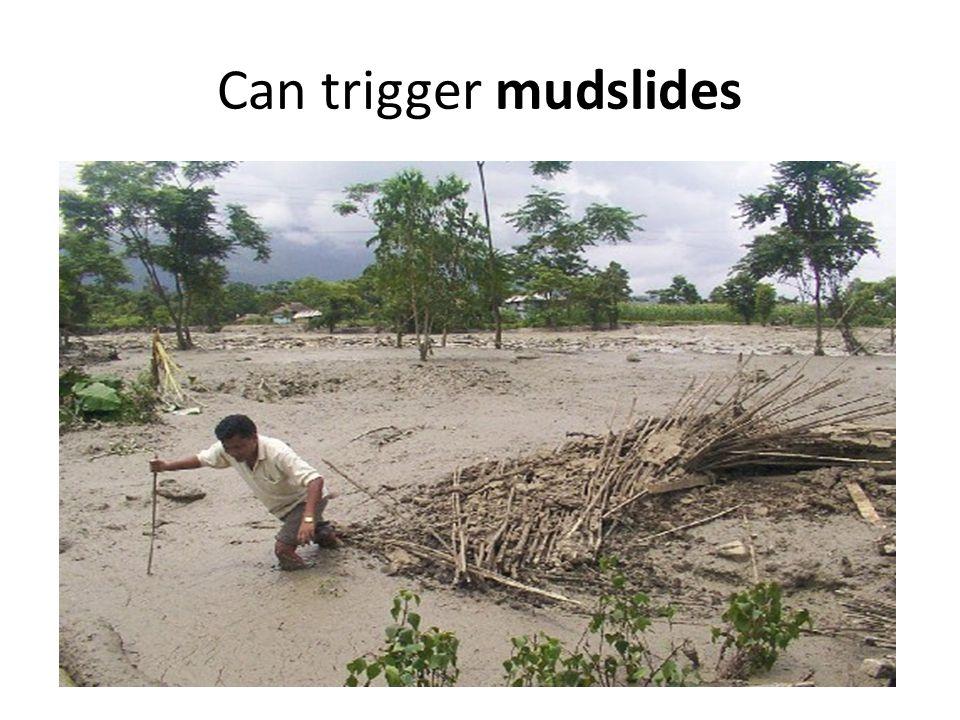 Can trigger mudslides