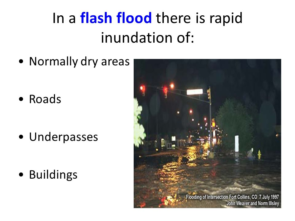 In a flash flood there is rapid inundation of: Normally dry areas Roads Underpasses Buildings