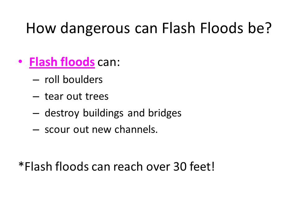 How dangerous can Flash Floods be.