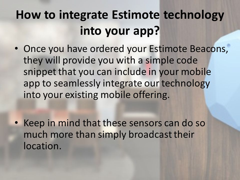 How to integrate Estimote technology into your app.