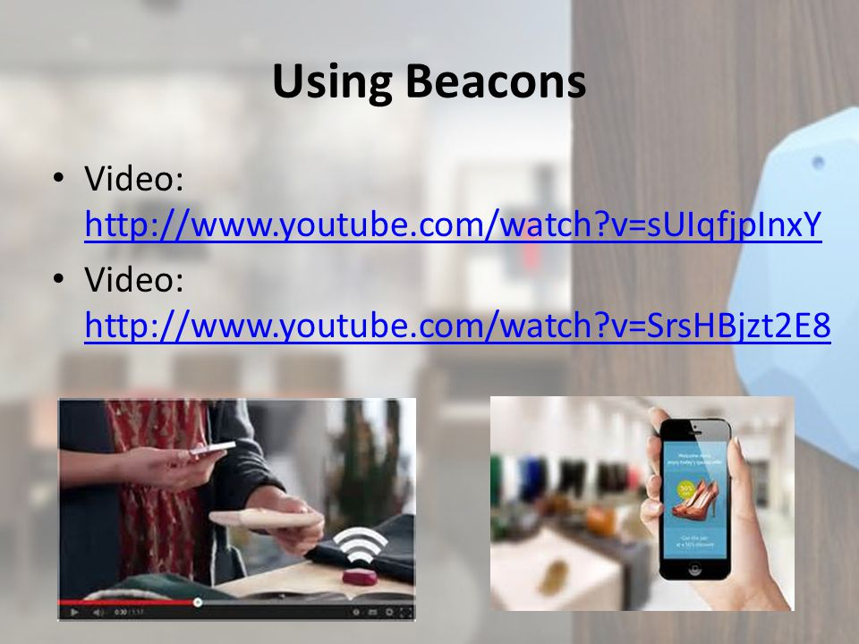 Using Beacons Video: http://www.youtube.com/watch v=sUIqfjpInxY http://www.youtube.com/watch v=sUIqfjpInxY Video: http://www.youtube.com/watch v=SrsHBjzt2E8 http://www.youtube.com/watch v=SrsHBjzt2E8