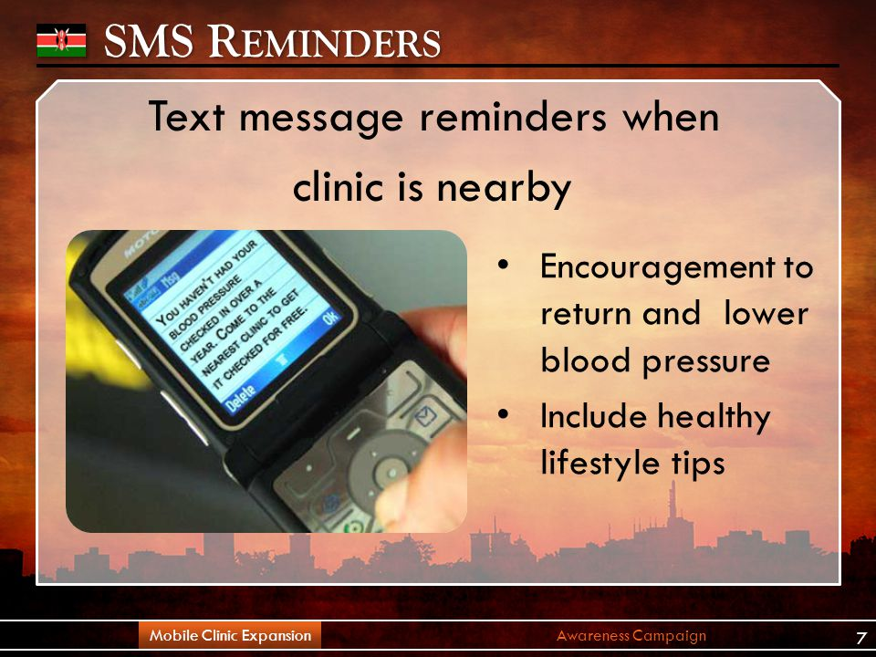 SMS R EMINDERS Text message reminders when clinic is nearby Awareness CampaignMobile Clinic Expansion Encouragement to return and lower blood pressure Include healthy lifestyle tips 7