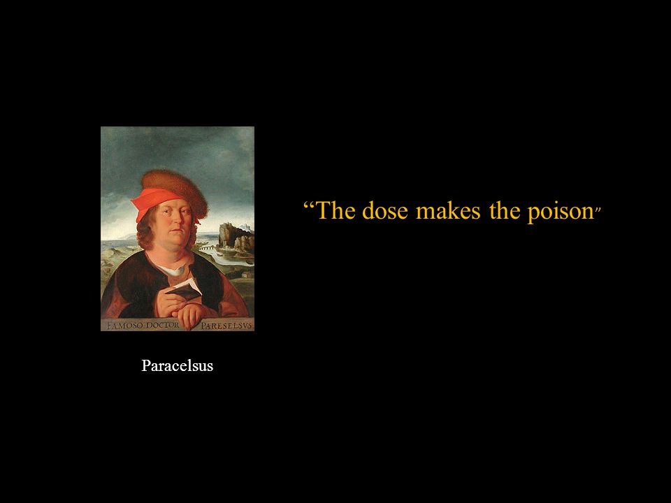 Paracelsus The dose makes the poison