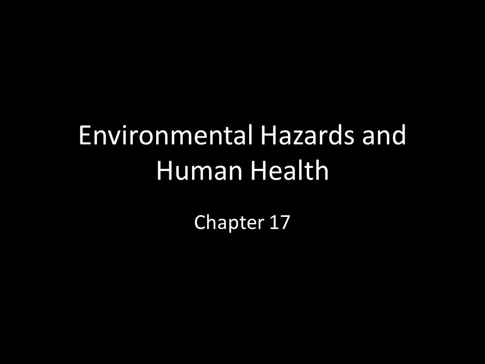 Environmental Hazards and Human Health Chapter 17