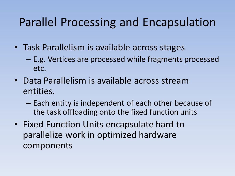 Parallel Processing and Encapsulation Task Parallelism is available across stages – E.g.