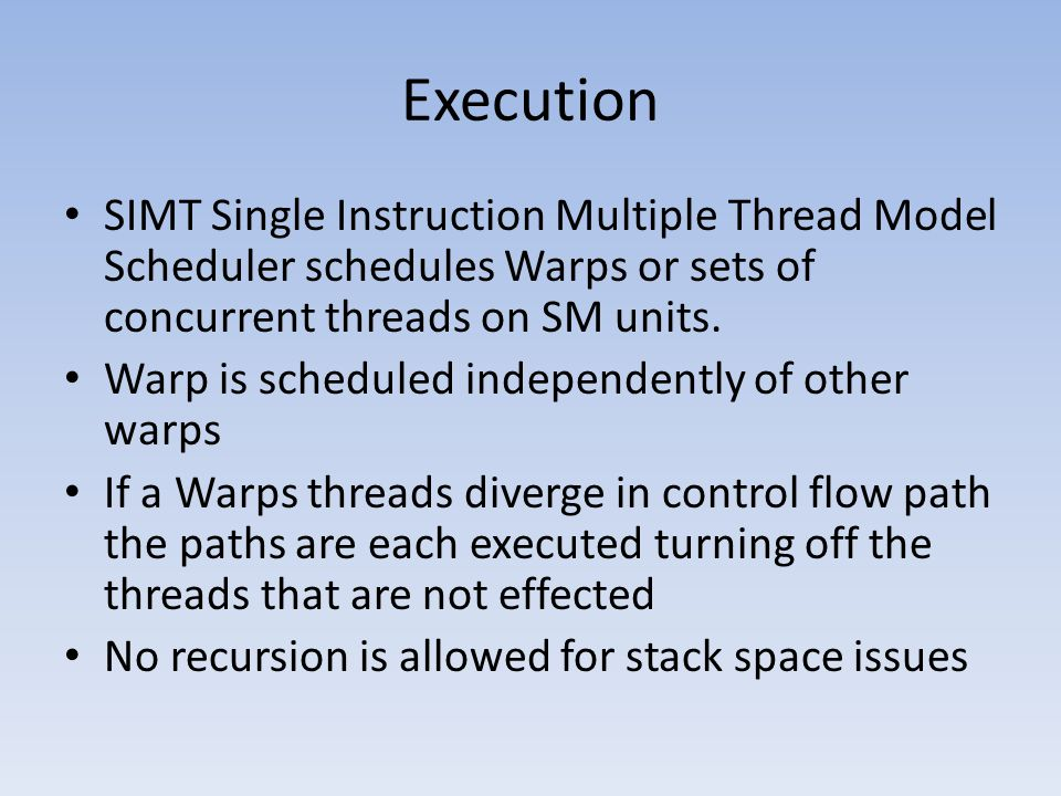 Execution SIMT Single Instruction Multiple Thread Model Scheduler schedules Warps or sets of concurrent threads on SM units.