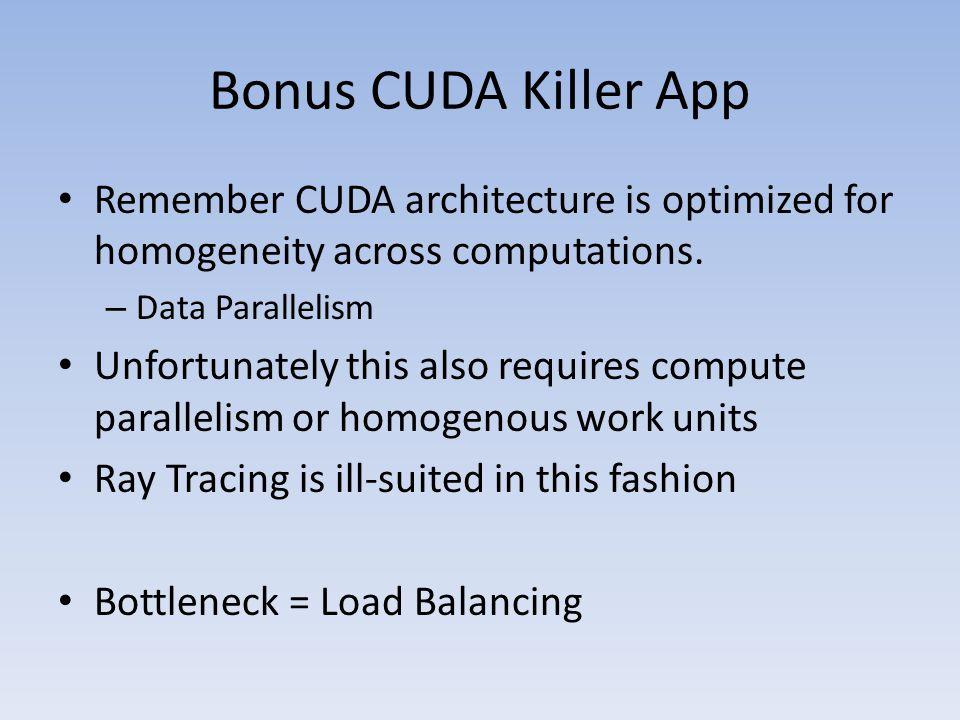 Bonus CUDA Killer App Remember CUDA architecture is optimized for homogeneity across computations.