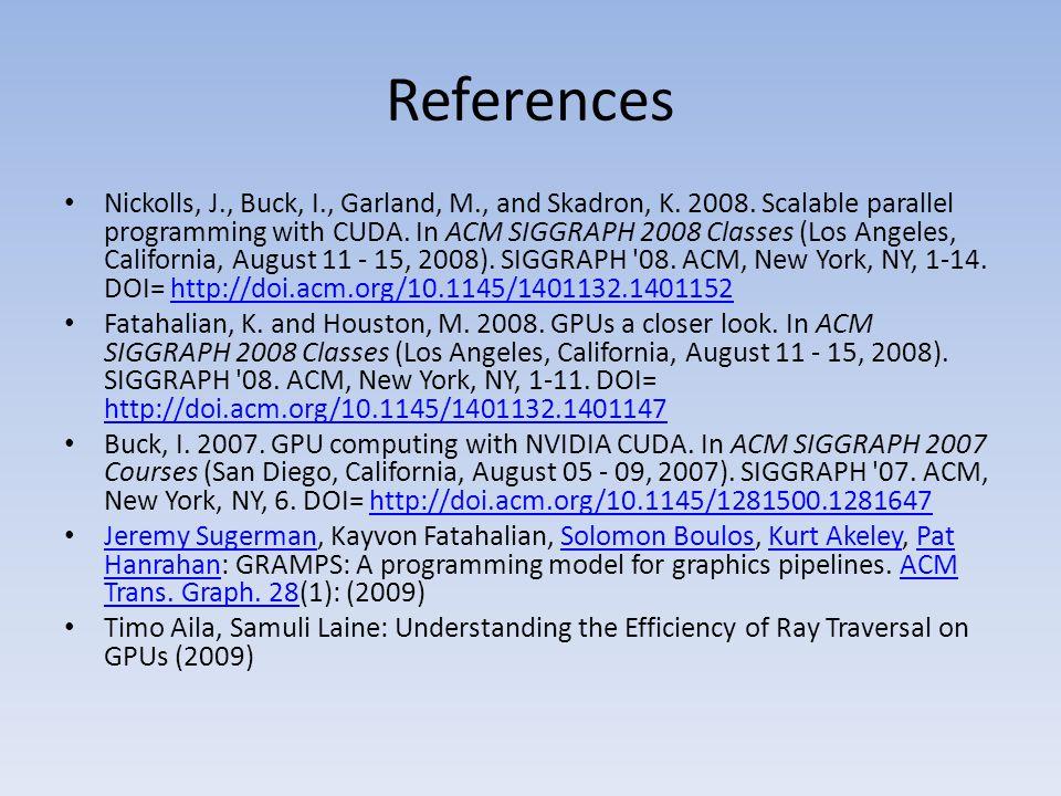 References Nickolls, J., Buck, I., Garland, M., and Skadron, K.